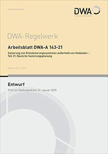 Arbeitsblatt DWA-A 143-21 Sanierung von Entwässerungssystemen außerhalb von Gebäuden - Teil 21: Bauliche Sanierungsplanung (Entwurf) (DWA-Arbeitsblatt)