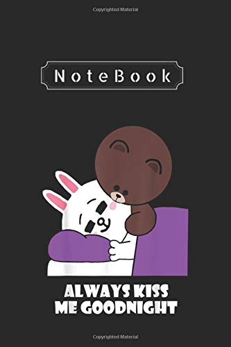 Notebook: Cute Brown Bear Cony Bunny Rabbit Always Kiss Me Goodnight 6in x 9in Notebook White Paper Blank Journal 115 Pages with Black Cover For Boy - Girl - Students And Teachers.