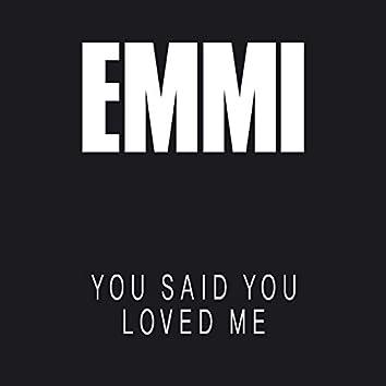 You Said You Loved Me