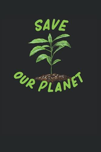 """Safe our Planet: Cuaderno """"Safe our Planet"""": organizador de la protección y conservación del medio ambiente para todos los que se preocupan por la ... y quieren luchar contra el cambio climático."""