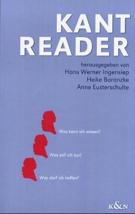 Kant Reader: Was kann ich wissen? Was soll ich tun? Was darf ich hoffen?