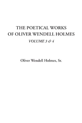 The Poetical Works of Oliver Wendell Holmes, Volume 3 & 4