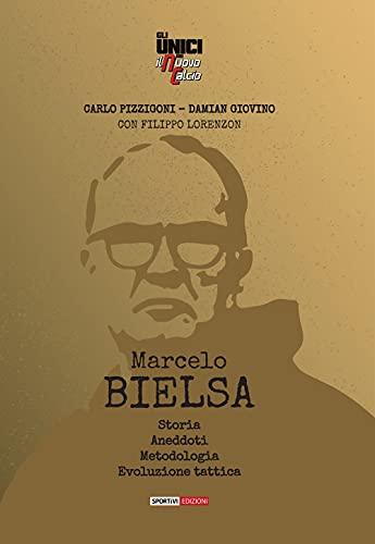 Marcelo Bielsa. Storia, anedoti, metodologia, evoluzione tattica