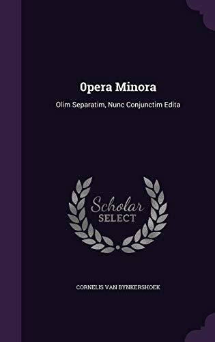 0pera Minora: Olim Separatim, Nunc Conjunctim Edita