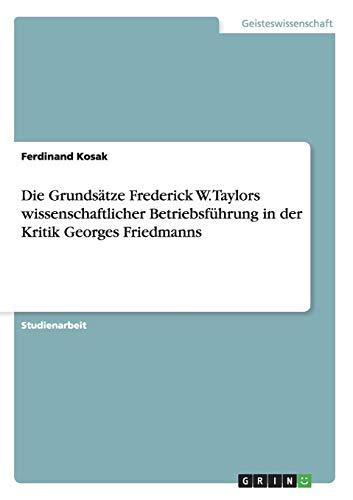 Die Grundsätze Frederick W. Taylors wissenschaftlicher Betriebsführung in der Kritik Georges Friedmanns