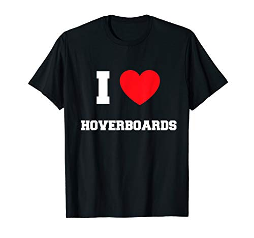 I Love hoverboards T-Shirt