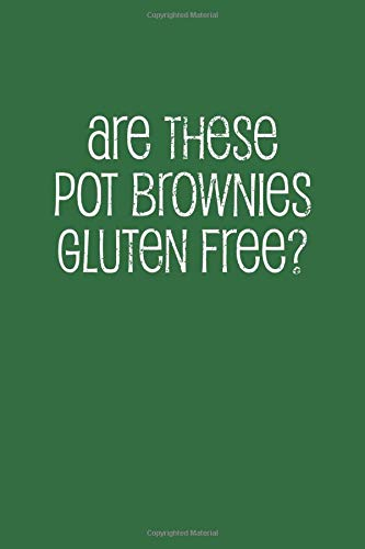 Are These Pot Brownies Gluten Free?: A Blank Lined Journal Gag Gift for Weed Smokers, 6x9, 108 Pages