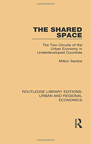 Compare Textbook Prices for The Shared Space: The Two Circuits of the Urban Economy in Underdeveloped Countries Routledge Library Editions: Urban and Regional Economics 1 Edition ISBN 9781138102583 by Santos, Milton