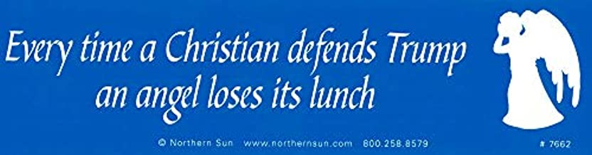 Northern Sun Every Time A Christian Defends Trump an Angel Loses Its Lunch - Anti-Trump Political Bumper Sticker/Decal