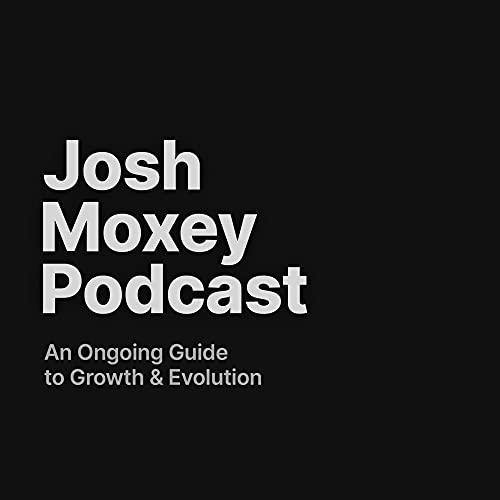 Josh Moxey Podcast Podcast By Josh Moxey — Quantum Transformation Specialist / Multi-disciplinary Creator / Self Improvement Addict cover art