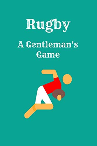 Rugby: A Gentlemen's Game Notebook: A notebook for Rugby lover's