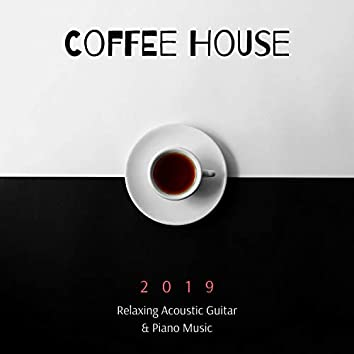 Coffee House 2019: Relaxing Acoustic Guitar & Piano Music