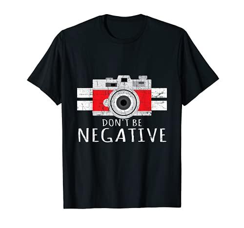 Fotografia - Non essere negativo - Fotografo Maglietta