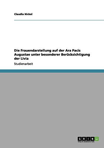 Die Frauendarstellung auf der Ara Pacis Augustae unter besonderer Berücksichtigung der Livia (German Edition)