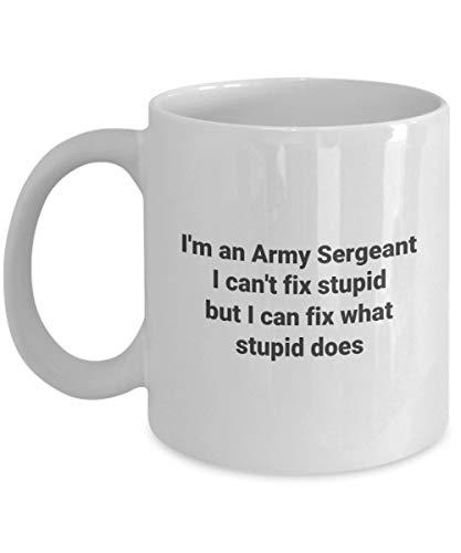 Taza de café con texto en inglés «Im an Army Sargento Cant Fix Stupid Funny Ocupational Novelty