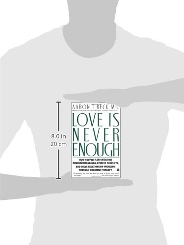 Love Is Never Enough: How Couples Can Overcome Misunderstandings, Resolve Conflicts, and Solve Relationship Problems Through Cognitive Therapy