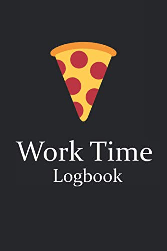 Work Time Logbook: Notebook for Delivery Guy To Write Down Hours Of Your Work In Table Which Will Help To Take Control Of Your Job   Funny Cover