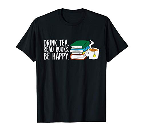 Funny Drink Tea Read Books Be Happy Tea And Books T-Shirt