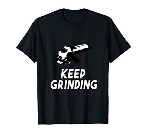 Motivational Pump Up Tee Keep Grinding Angle Grinder Gift T-Shirt