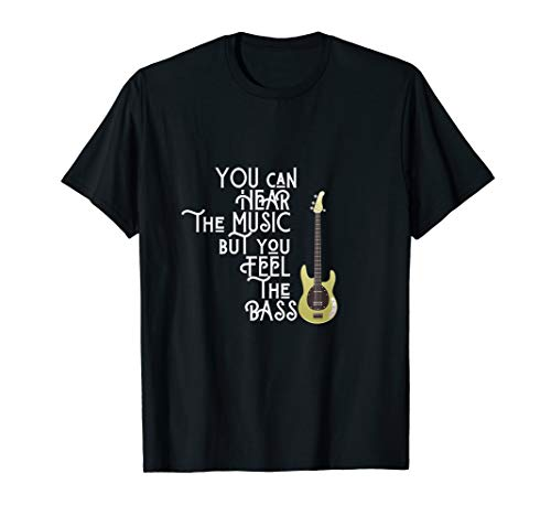 Bass Player You Can Hear The Music But You Feel the Bass T-Shirt
