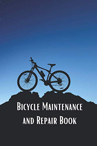 Bicycle Maintenance and Repair Book: Logbook for Road & Mountain Bikes : Maintenance Check, Maintenance Logs, Tires Maintenance Logs, Cycling Journal and Notes