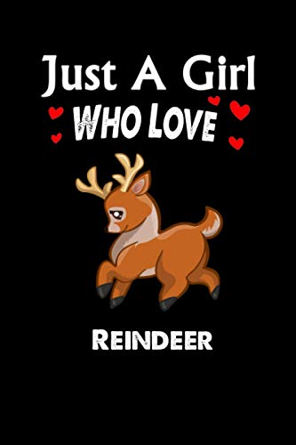 Just A Girl Who Loves Reindeer: Notebook Journal Ideas Gifts For Women,Man,Funny Reindeer Animal Notebook Gifts For kids For Writing And Journaling, ... Finish For Book Cover is 6 x 9 ,Page 110