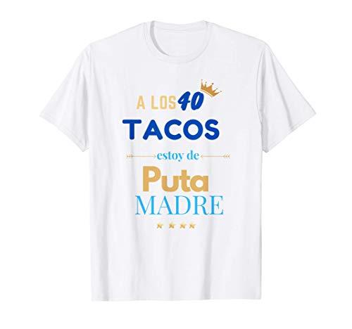 A Los 40 Tacos y Estoy De Puta Madre Regalo cumpleaños 2021 Camiseta