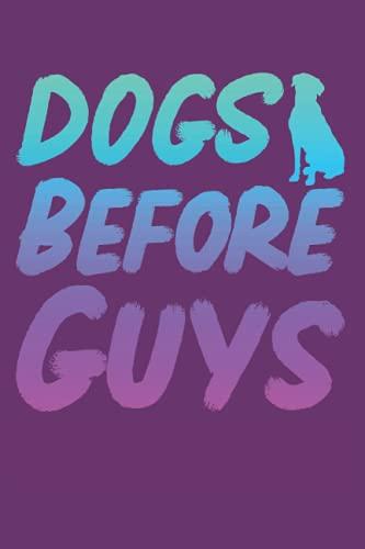 Dogs Before Guys: Cuaderno de escuela para perros labradores - 120 páginas rayadas para anotar pensamientos, ideas y progresos en el adiestramiento   ... de regalo para los amantes de los perros.