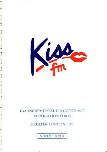 KISS FM: Independent Broadcasting Authority Incremental Independent Local Radio Contract Application Form: Greater London FM: November 1989 (English Edition)