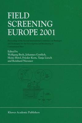 [(Field Screening Europe 2001 : Proceedings of the Second International Conference on Strategies and Techniques for the Investigation and Monitoring of Contaminated Sites)] [Edited by Wolfgang Breh ] published on (November, 2012)