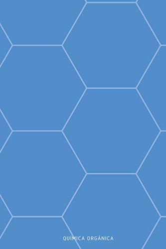 Química Orgánica: 110 Páginas con Hexágonos para Ayudarte con Tus Notas de Química Orgánica   Patrón Hexagonal   Tamaño A5   Perfecto Para Estudiantes, Profesores o Aficionados a la Química Orgánica