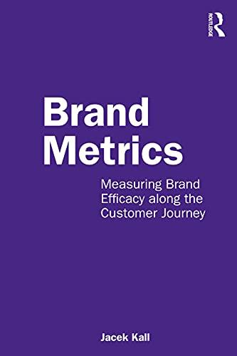 Brand Metrics: Measuring Brand Efficacy along the Customer Journey