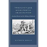 Theology and the Kinesthetic Imagination: Jonathan Edwards and the Making of Modernity【洋書】 [並行輸入品]