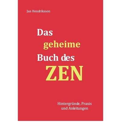 Das Geheime Buch Des Zen (German) [ DAS GEHEIME BUCH DES ZEN (GERMAN) ] by Hendriksson, Jan (Author ) on Oct-25-2012 Paperback