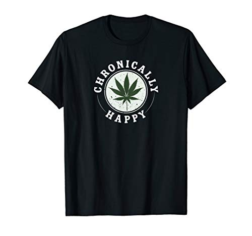 Chronically Happy for Smokers of Weed and Chronic T-Shirt