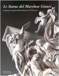 Le statue del marchese Ginori. Sculture in porcellana bianca di Doccia. Catalogo della mostra (Firenze, 26 settembre-5 ottobre 2003)