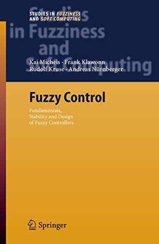 Fuzzy Control: Fundamentals, Stability and Design of Fuzzy Controllers (Studies in Fuzziness and Soft Computing, Band 200)