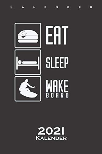 Eat Sleep Wakeboard Kalender 2021: Jahreskalender für Fans des Wassersports