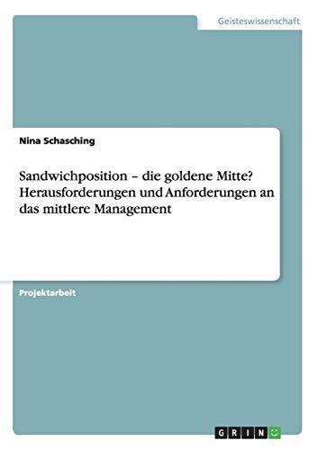 Sandwichposition – Die goldene Mitte? Herausforderungen und Anforderungen an das mittlere Management