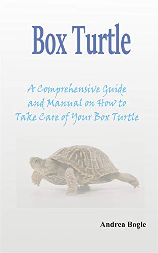 Box Turtle: A Comprehensive Guide and Manual on How to Take Care of Your Box Turtle