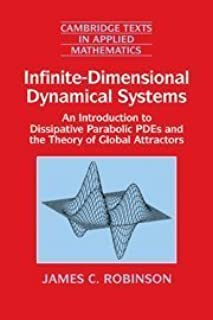 Infinite-Dimensional Dynamical Systems: An Introduction to Dissipative Parabolic PDEs and the Theory of Global Attractors ...