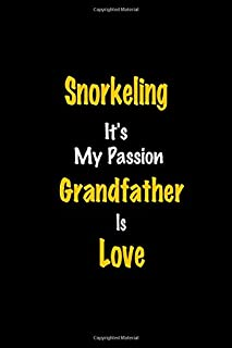 Snorkeling It's my passion Grandfather Is Love: Perfect quote Journal Diary Planner, Snorkeling Journal Gift for Kids girl...
