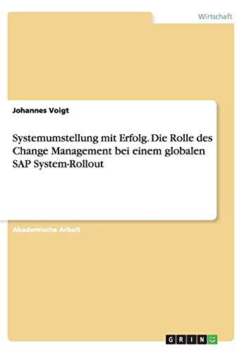 Systemumstellung mit Erfolg. Die Rolle des Change Management bei einem globalen SAP System-Rollout