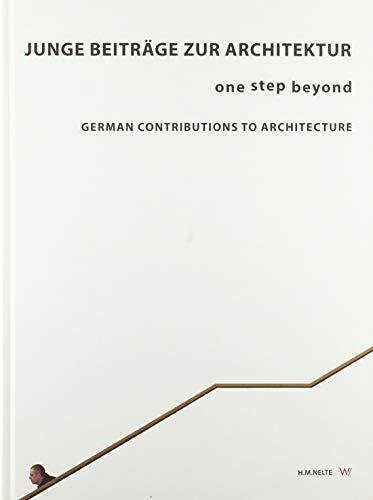 Junge Beiträge zur Architektur: one step beyond # German Contributions to Architecture