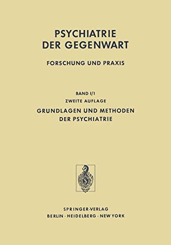Grundlagen und Methoden der Psychiatrie (Psychiatrie der Gegenwart, 1 / 1, Band 1)