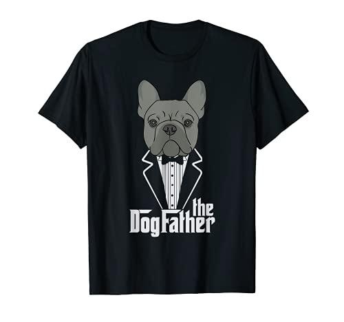The Dogfather! French Bulldog Dad Frenchie Papa T-Shirt Gift T-Shirt