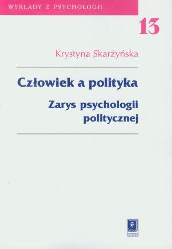 Człowiek a polityka Tom 13: Zarys psychologii politycznej