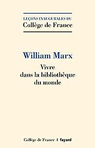 Vivre dans la bibliothèque du monde par William Marx