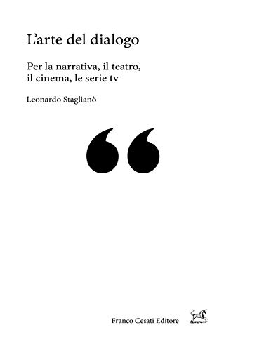 L arte del dialogo. Per la narrativa, il teatro, il cinema, le serie tv