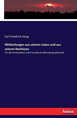 Mittheilungen aus seinem Leben und aus seinem Nachlasse: Für die Verwandten und Freunde als Manuskript gedruckt